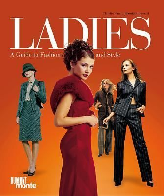 Ladies A Guide to Fashion and Style by Claudia Piras and Bernhard